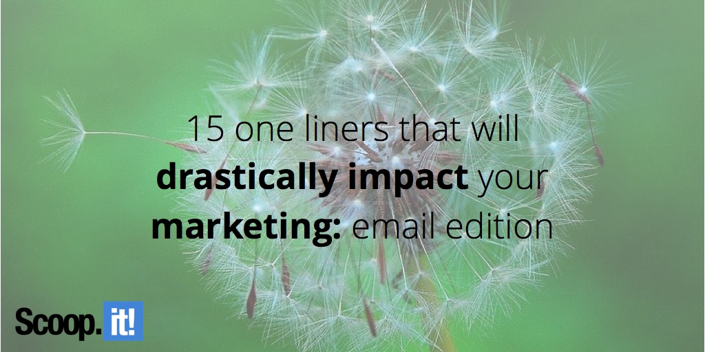 15 one-liners that will drastically impact your marketing- email edition