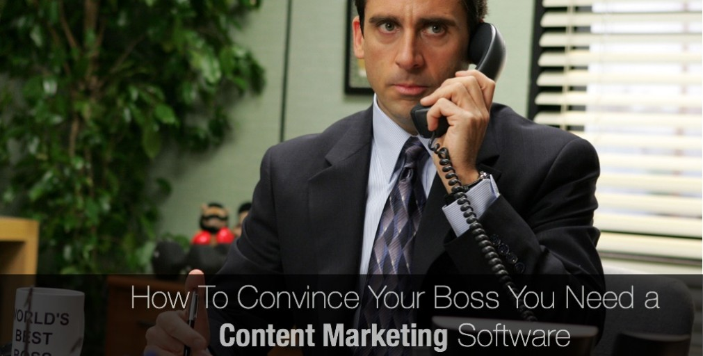How To Convince Your Boss You Need a Content Marketing Software