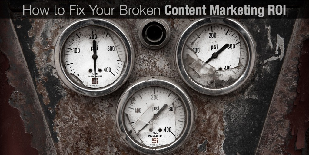 How to Fix Your Broken Content Marketing ROI