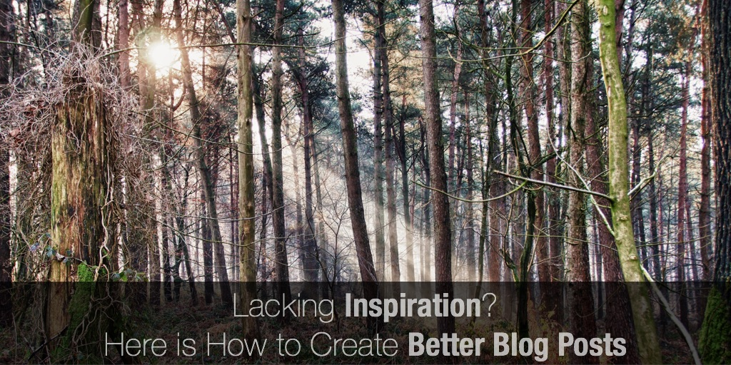 Lacking Inspiration? Here is How to Create Better Blog Posts