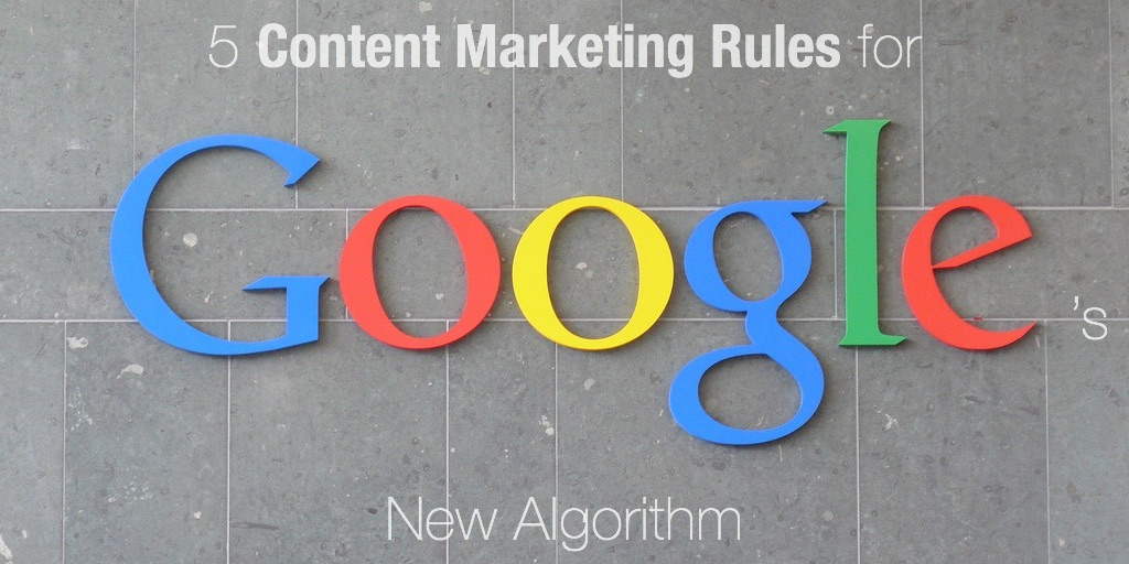 5 Content Marketing Rules for Google 's New Algorithm