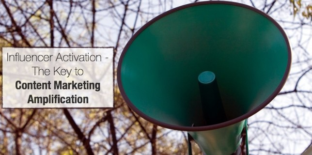 Influencer Activation - The Key To Content Marketing Amplification