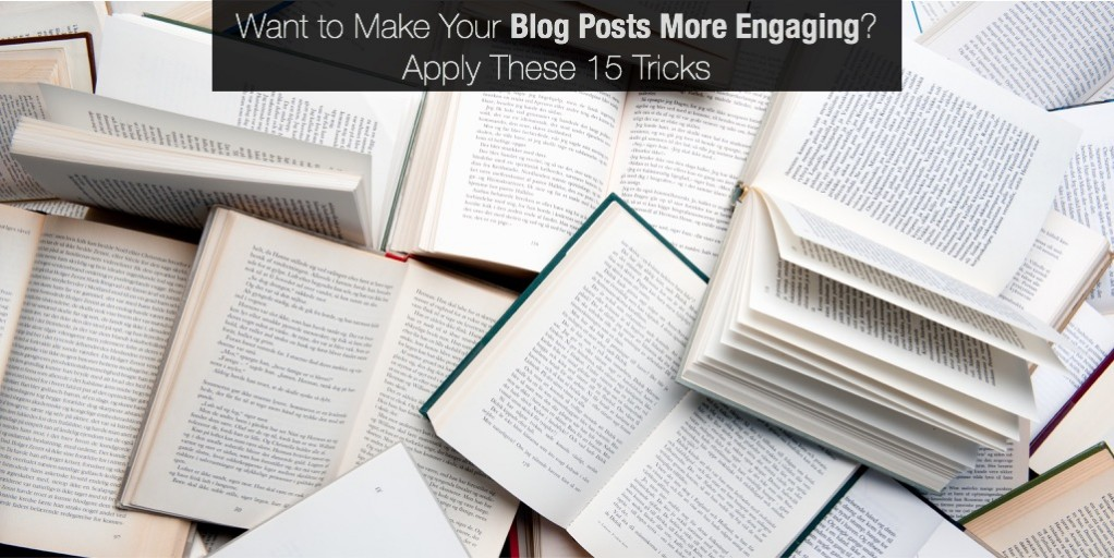 Want to Make Blog Posts More Engaging - Apply These 15 Tricks
