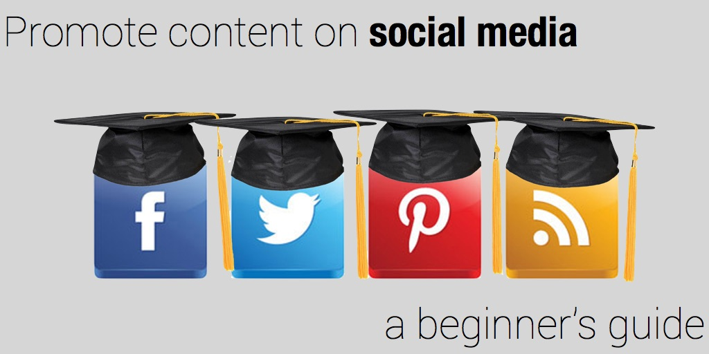 promote content on social media - a beginner guide
