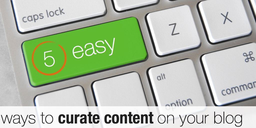5 easy ways to curate content on your blog