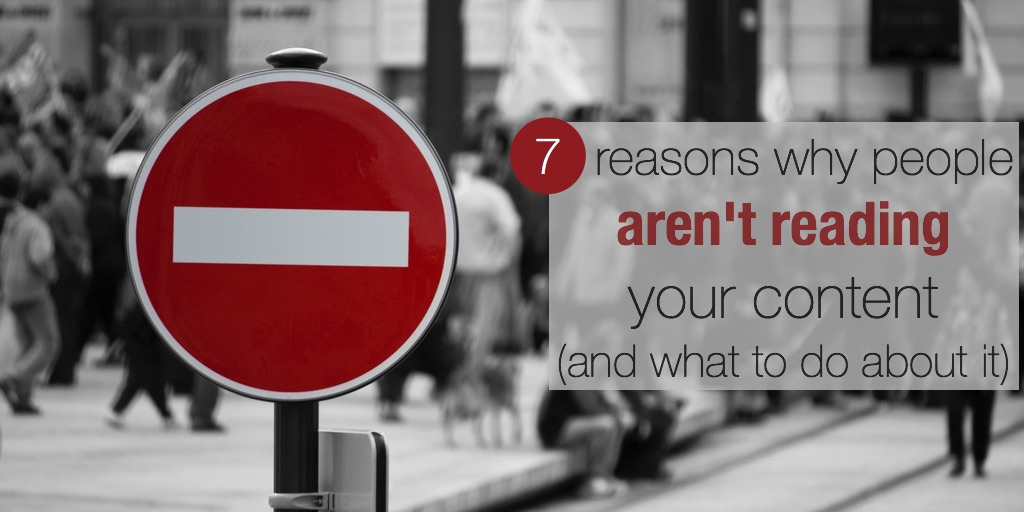 7 reasons why people aren't reading your content (and what to do about it)