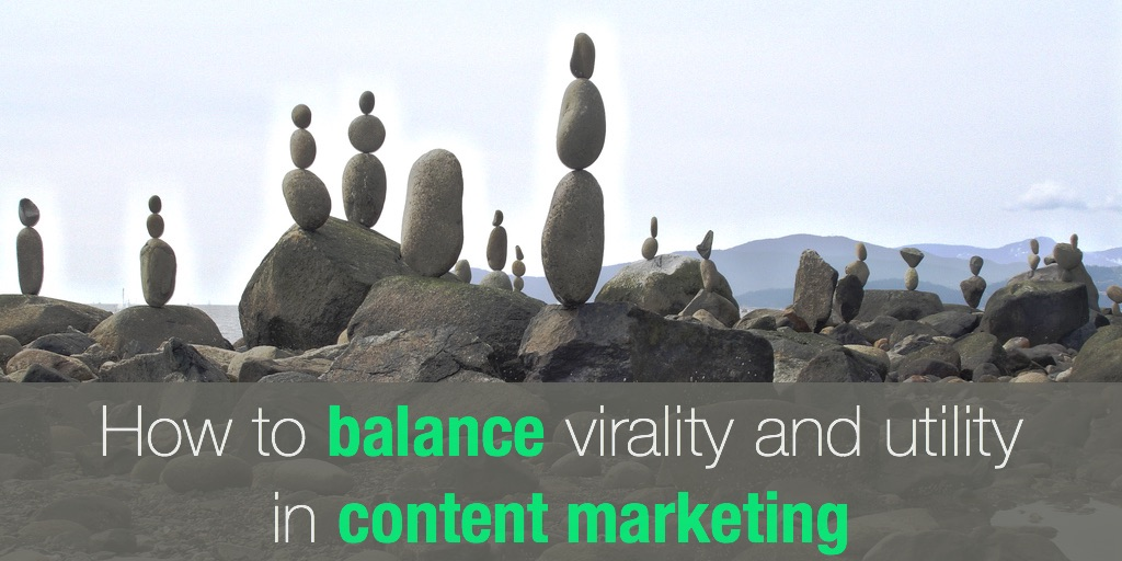 How to balance virality and utility in content marketing