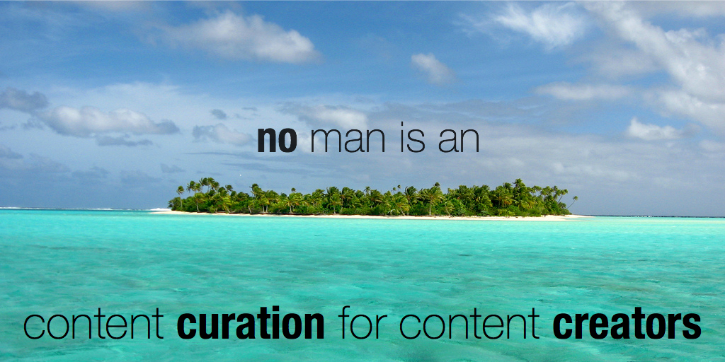 No man is an island: content curation for content creators