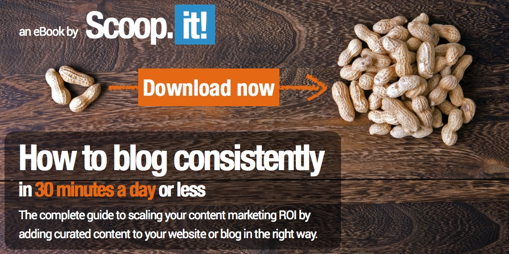 how to blog more and blog consistently in 30 min a day or less - ebook by scoop it - download now CTA