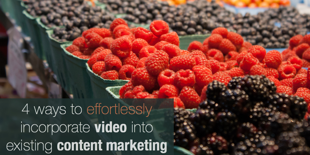 4 ways to effortlessly incorporate video into existing content marketing