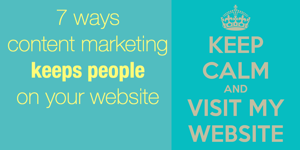 7 ways content marketing can keep people on your website