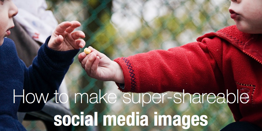 How to make super-shareable social media images