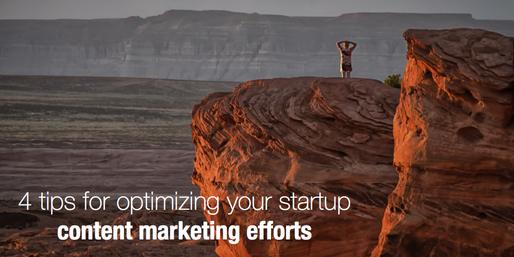 4 tips for optimizing your startup content marketing efforts