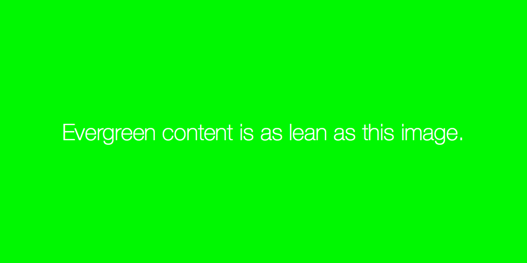 Why evergreen content is a lean content marketing strategy