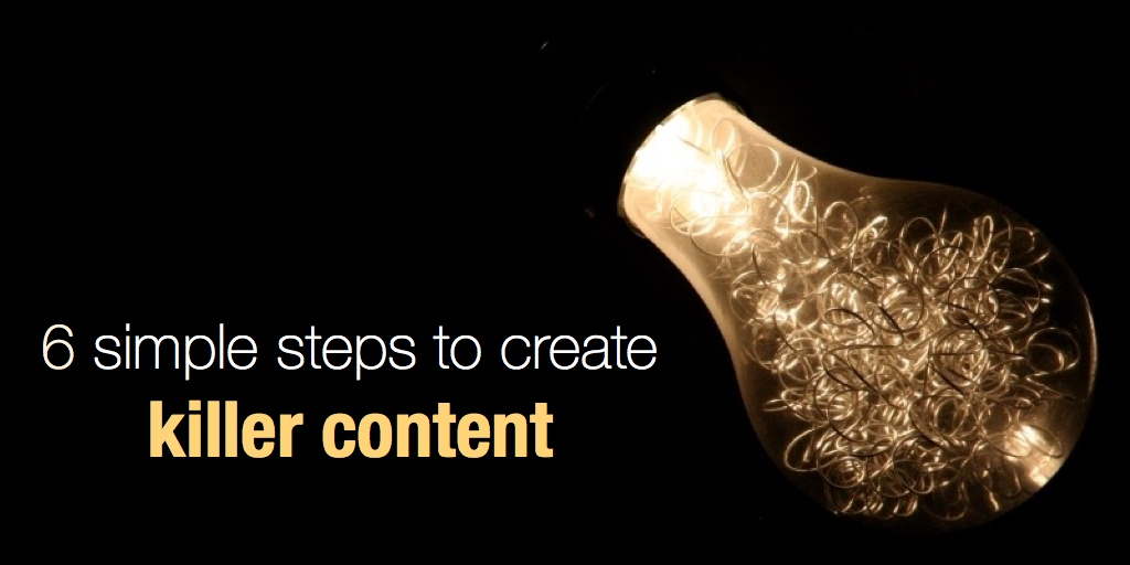 6 simple steps to create killer content