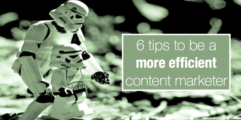 6 tips to be a more efficient content marketer