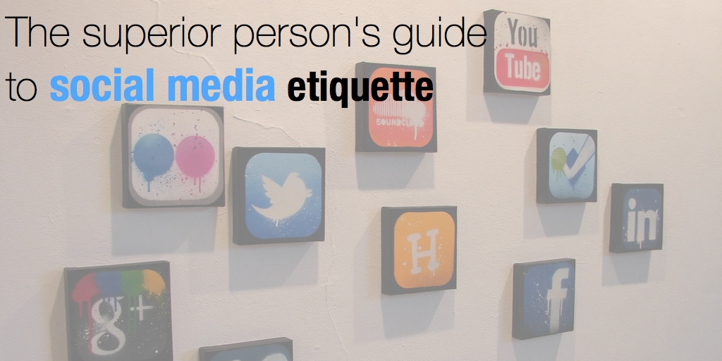 The superior person's guide to social media etiquette