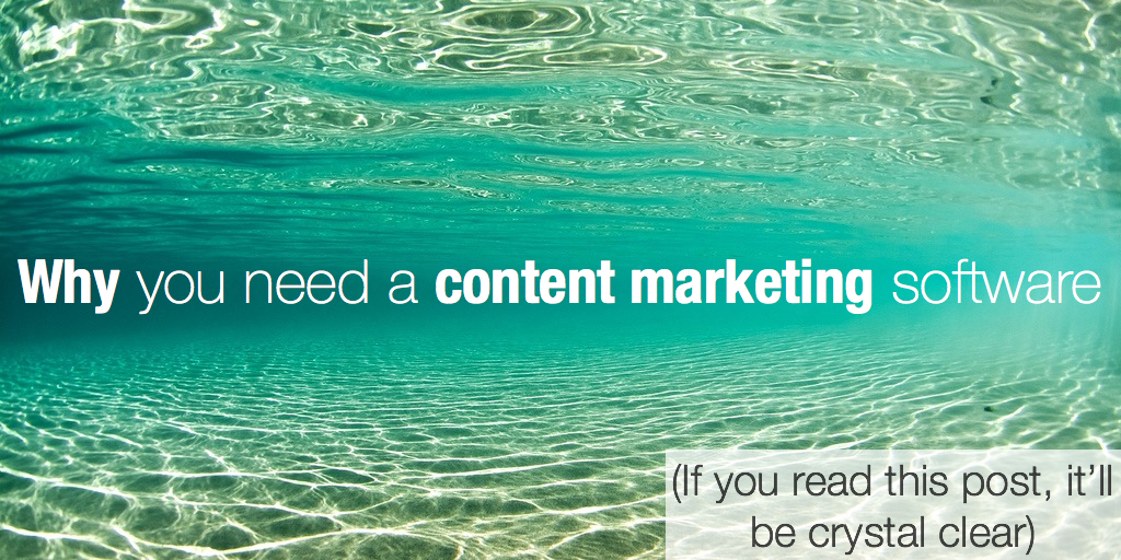 Why you need a content marketing software