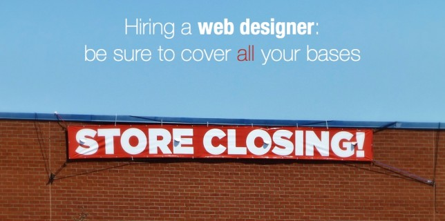 Hiring a web designer: be sure to cover all your bases