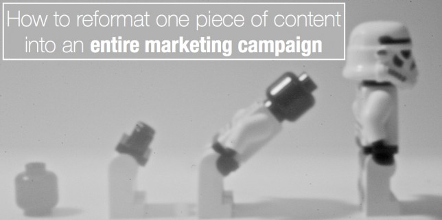How to reformat one piece of content into an entire marketing campaign