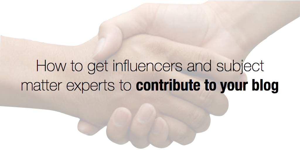 Get influencers and subject matter experts to contribute to your blog