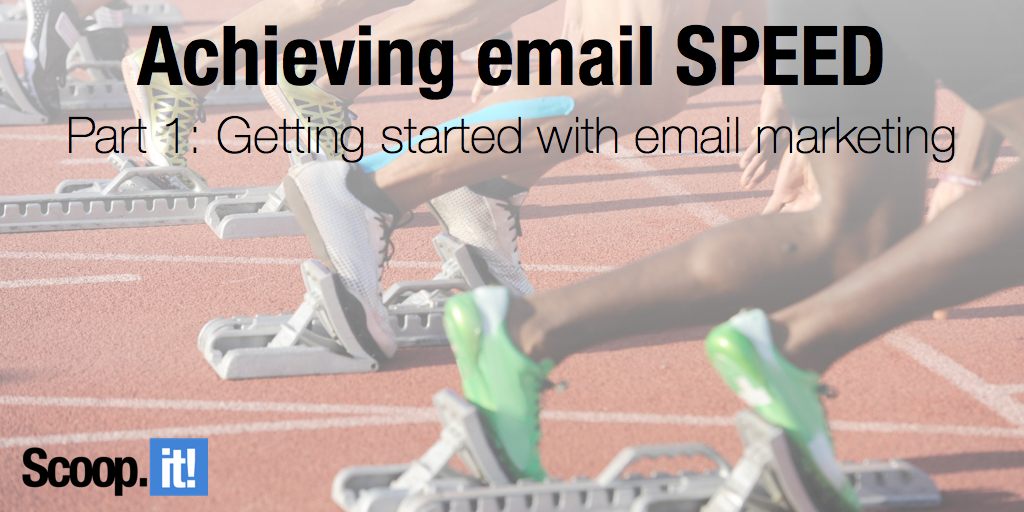 achieving email SPEED - part 1 - getting started with email marketing