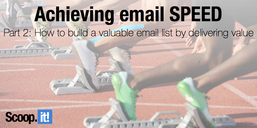 achieving email SPEED - part 2 - How to build a valuable email list by delivering value