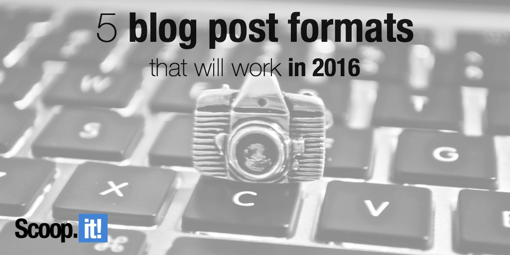 5 blog post formats that will work in 2016