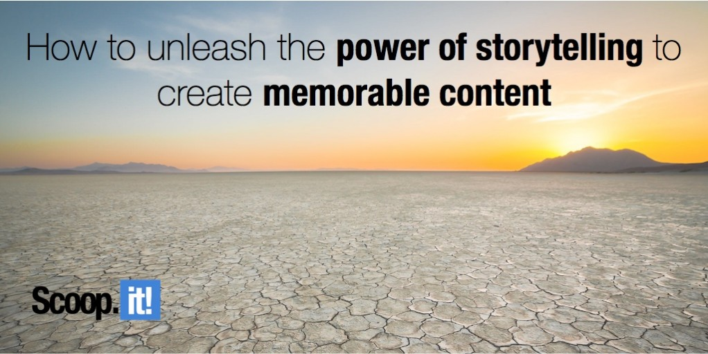 How to unleash the power of storytelling to create memorable content