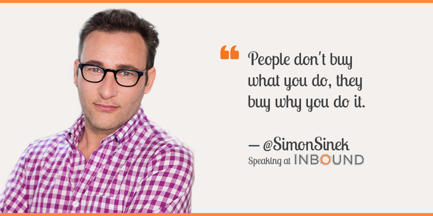 People don't buy what you do they buy why you do it Simon Sinek