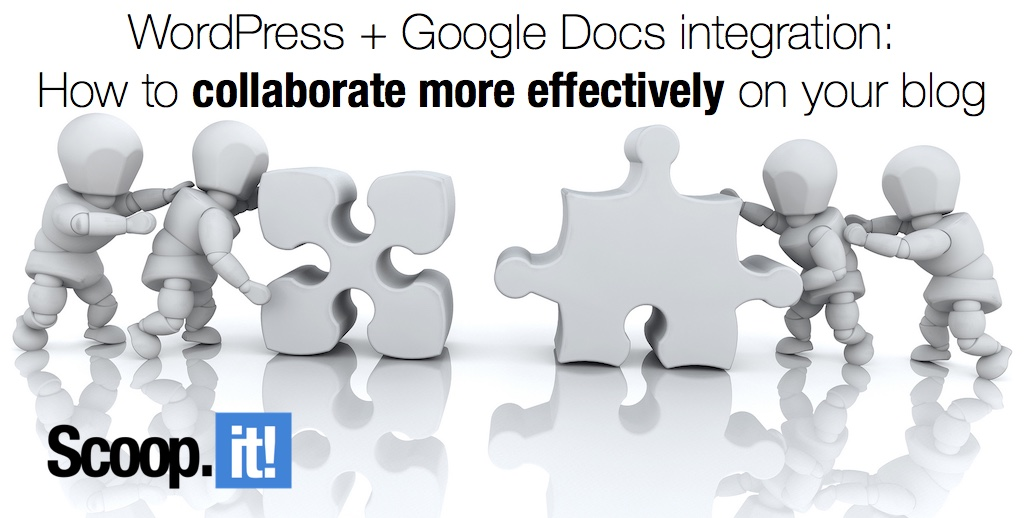 how to collaborate more effectively on your blog wordpress and google docs integration