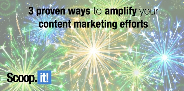 3 proven ways to amplify your content marketing efforts