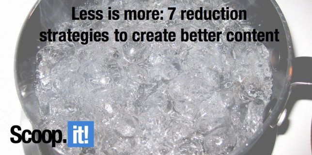 less is more 7 reduction strategies to create better content