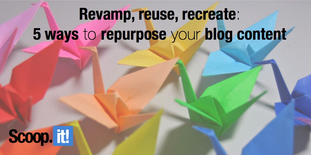 revamp, reuse, recreate 5 ways to repurpose your blog content