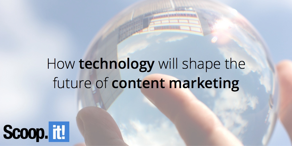 how-technology-will-shape-the-future-of-content-marketing-scoop-it-final