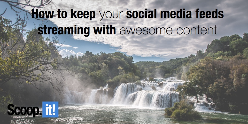 how to keep your social media feeds streaming with awesome content