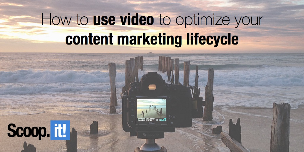 how to use video to optimize your content marketing lifecycle