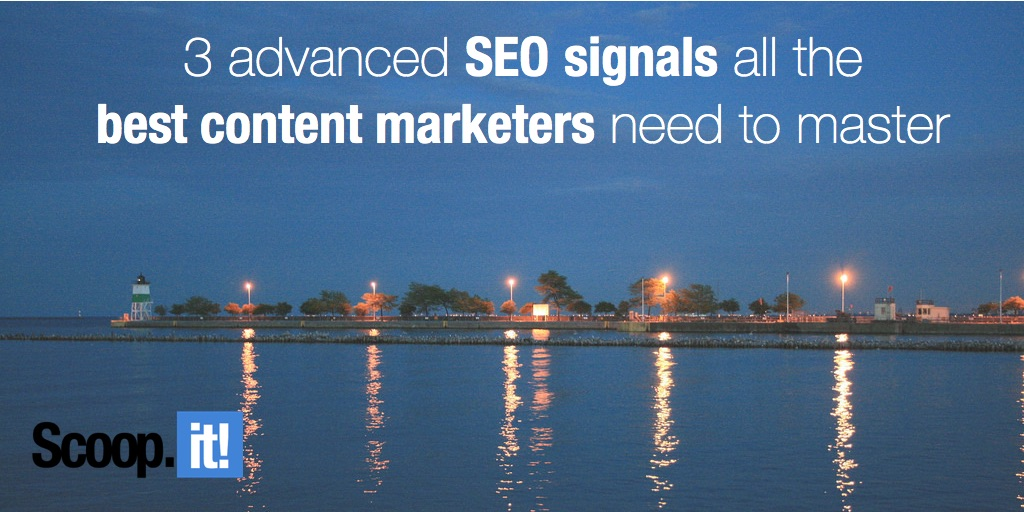 3 advanced SEO signals all the best content marketers need to master