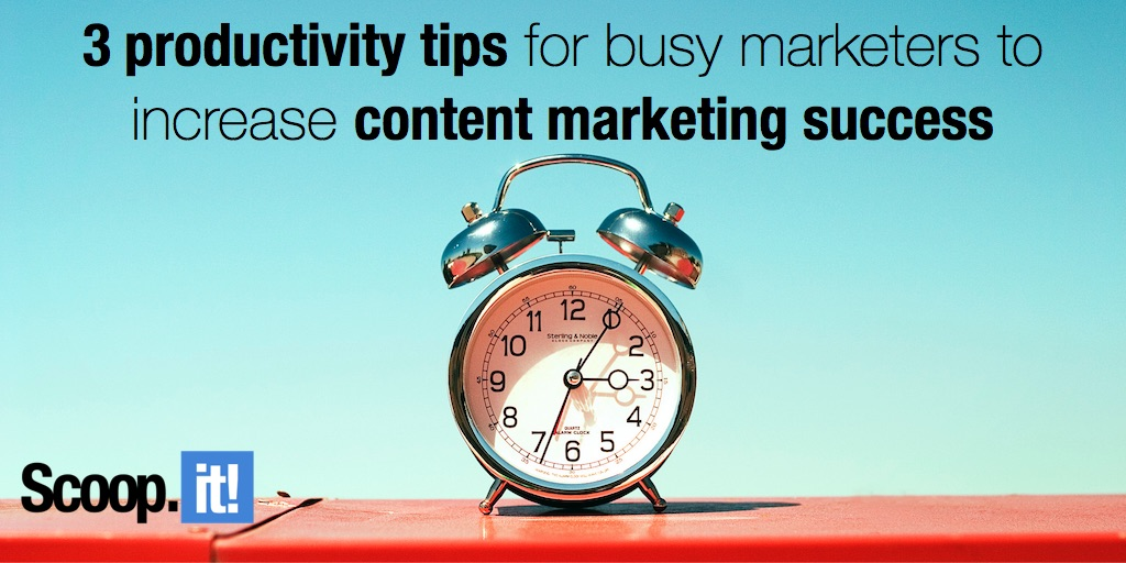 3 productivity tips for busy marketers to increase content marketing success