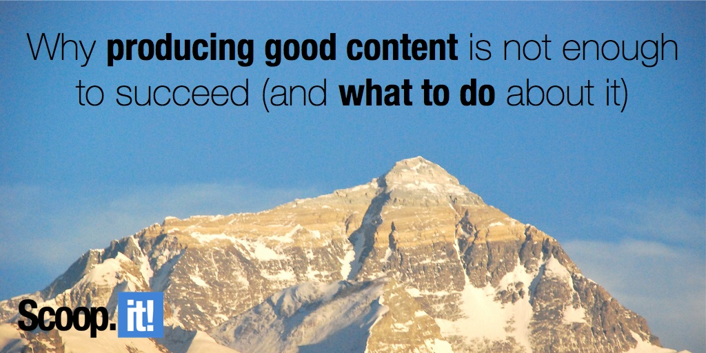 why producing good content is not enough to succeed