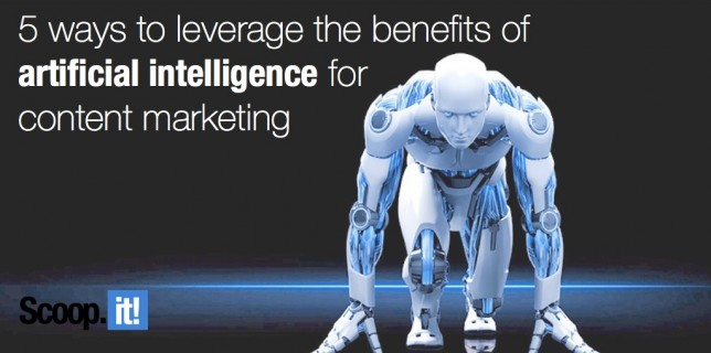 5 ways to leverage the benefits of artificial intelligence for content marketing