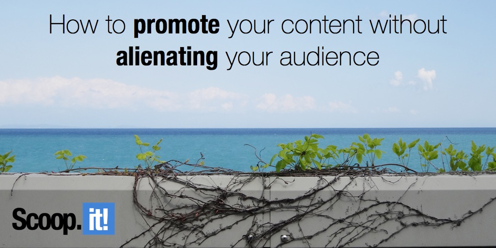 how to promote your content without alienating your audience