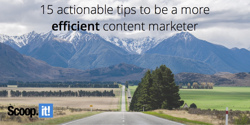 15 actionable tips to be a more efficient content marketer