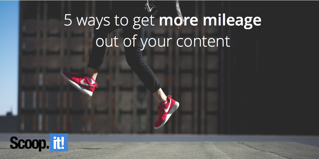 5 ways to get more mileage out of your content