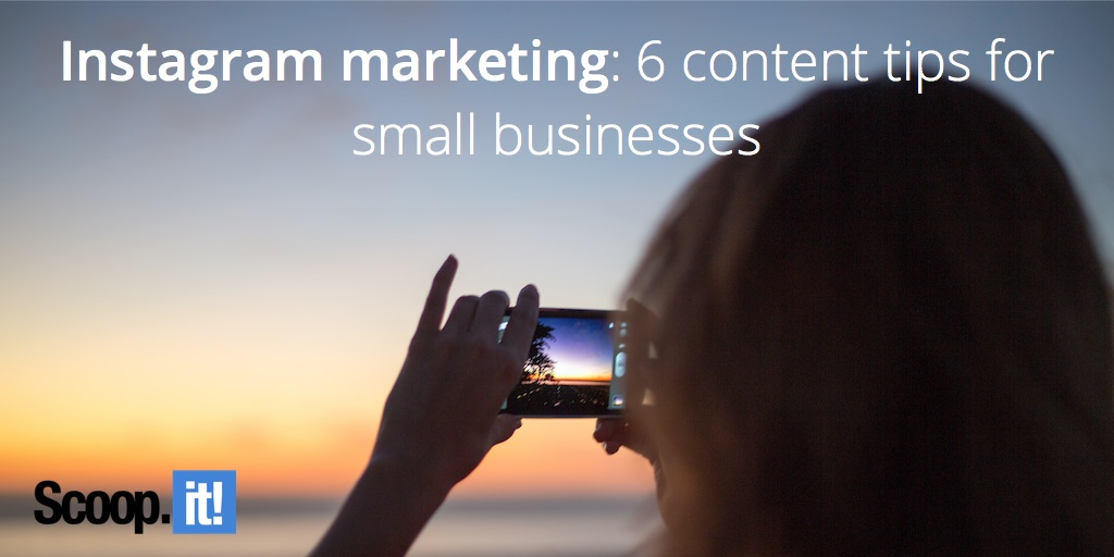 Instagram marketing 6 content tips for small businesses