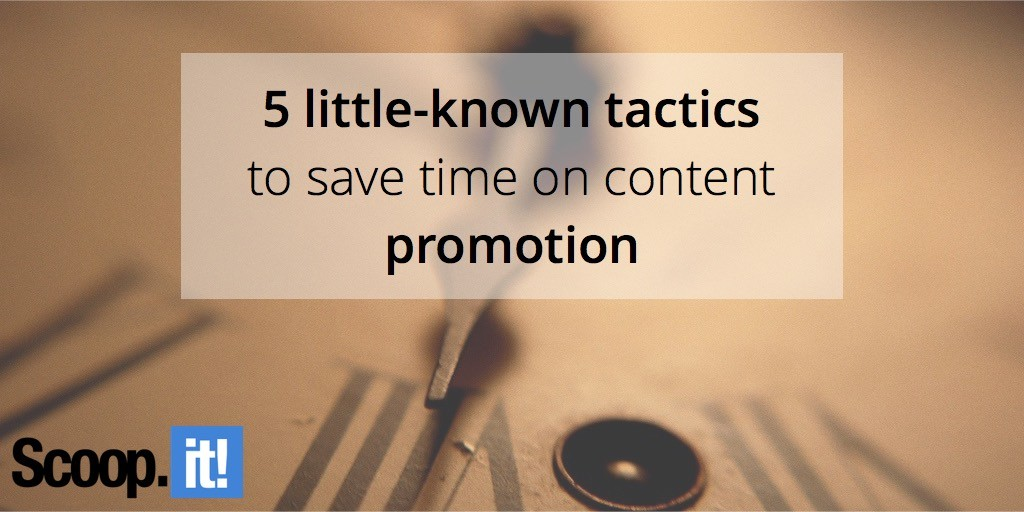5-little-known-tactics-to-save-time-on-content-promotion-scoop-it-final
