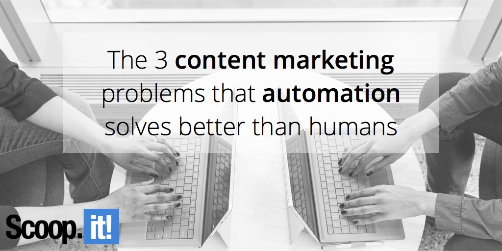 the-3-content-marketing-problems-that-automation-solves-better-than-humans-scoop-it-final
