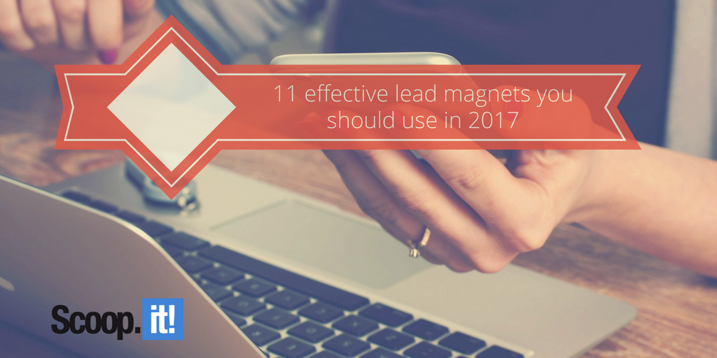 11-lead-magnets-you-should-use-in-2017-junto-scoop-it-final