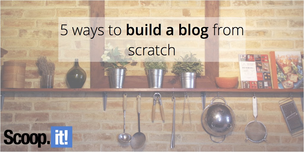 5-ways-to-build-a-blog-from-scratch-scoop-it-final