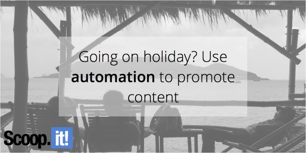 going-on-holiday-use-automation-to-promote-content-scoop-it-final